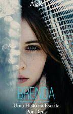 Brenda - Uma História Escrita Por Deus by Agloforever
