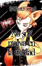 No soy nueva en la ciudad (N.Foxy x Tú ) [Editando] by Are-Galaxy