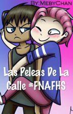 Las Peleas De La Calle #FNAFHS FanFic by MebyChan