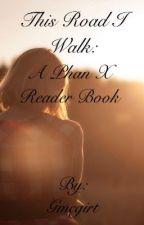This Road I Walk: A Phan X Reader by Graythehuman