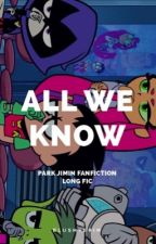 ❝All We Know❞❃ pjm by sowonangel