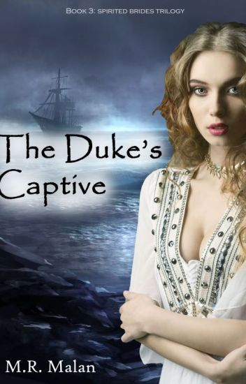 The Duke's Captive (Spirited #3)(*SLOW UPDATES*)