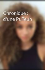 Chronique : d'une PuTeuh by ta_kehba