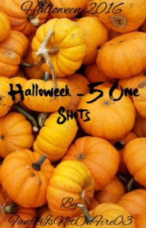 Halloweek 2016 (5 One Shots) by FanficIsNotOnFire03