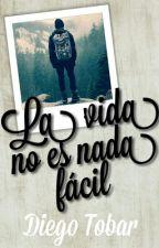 La Vida No Es Nada Fácil (#PBMinds2016) (#LibrosTinieblas2016) by DiegoT2001