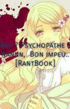 Moi ? Psychopathe ? Nann, Bon impeu.. [Rantbook] by Annie-Neko-Chan