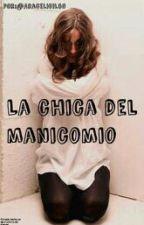 La Chica Del Manicomio by AraceliGil60