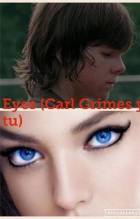 Eyes (Carl Grimes y tu) by LuluMalfoy_2001