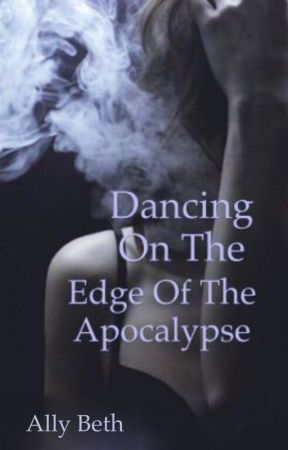 Dancing On The Edge of The Apocalypse by aelin_wannabe