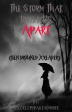 The Storm That Drifted Us Apart (BEN DROWNED X Reader) by TheCreepypastaSniper