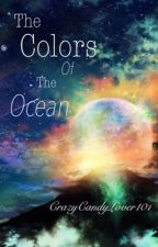 The Colors of the Ocean by CrazyCandyLover101