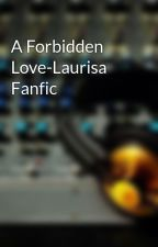 A Forbidden Love-Laurisa Fanfic by amyd1236