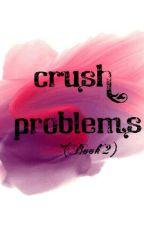 Crush Problems (Book 2) by DarkScaryVampire