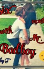 Six Months With Mr.Bad Boy by taviahowell