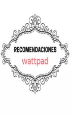 RECOMENDACIONES DE WATTPAD by KeyladiAngelo_Malfoy