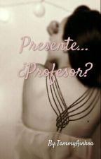 """Presente...¿profesor?"" by TammyAinhoa"