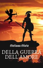 Della Guerra/ Dell'Amore by Melissami91