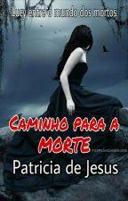 Caminho para a morte(em revisão) by PATRICIA-JEFF