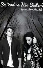 So You're His Sister? (Teen Wolf Fan Fiction) by 5sos_down_the_cliff