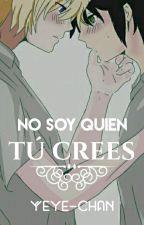No Soy Quien Tú Crees [MikaYuu] (Terminada) |En edición| by Yeye-chan