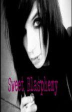 Sweet Blasphemy (An Andrew Biersack Story) *WATTYS 2014* by kylar_addict