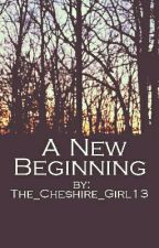 A New Beginning (New Version) by The_Cheshire_Girl13