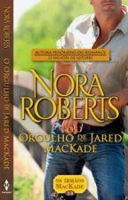 Nora Roberts - Irmãos MacKade 02 - O Orgulho de Jared MacKade by JeovanaKC