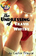 The Undressing of Travis Whitby - BoyxBoy by Calico_Trayce