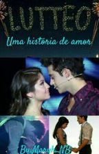 Lutteo - Uma história de amor by Maryh_NB