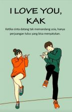 I LOVE YOU, KAK (Sudah Dibukukan) by Rex_delmora