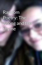 Random Poetry: The wrong and the rhyme by CourtneyDesenberg
