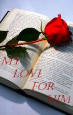 My Love For Him(Book one of  the Eternal Love Trilogy) by readerman125