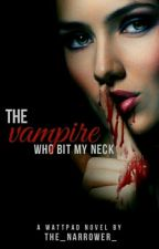 The Vampire who bit my neck by the_narrower_