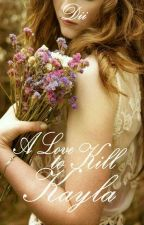 (A Love To Kill) KAYLA by My_passion94