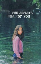 I Will Always Fight For You by writeXl0ve