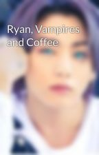 Ryan, Vampires and Coffee by LampArmyFan