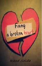 Fixing a Broken Heart (Complete) by rhodselda-vergo