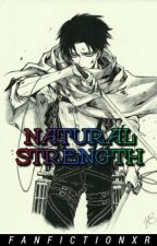 Natural Strength || Levi Ackerman x Reader by FanfictionXR