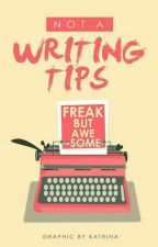 FreakbutAwesome : Not A Writing Tips by FreakbutAwesome