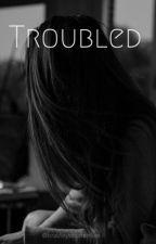 TROUBLED- B.W.S by Bradlayysbooty
