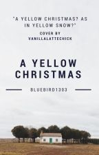 A Yellow Christmas by LittleMissFiction_