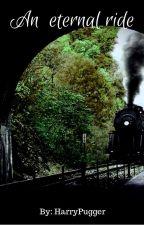 An eternal ride ✔️ by HarryPugger