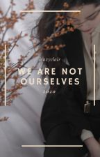 WE ARE NOT OURSELVES by IsaVyClair