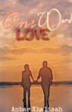 "One Word ""LOVE"" by Anbarkhalisah"