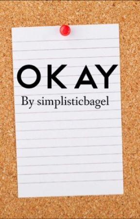 okay by simplisticbagel
