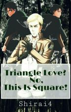 Triangle Love? No, This Is Square! [Levi x Reader x Eren x Erwin] by Shirai4