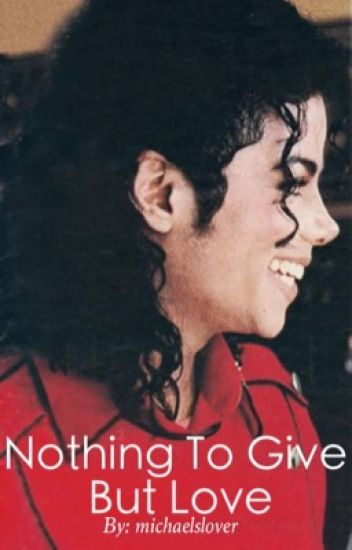 Nothing To Give But Love (A Michael Jackson Story)