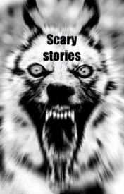 Scary stories by rwes1234