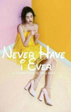 Never Have I Ever... by peachypinklips
