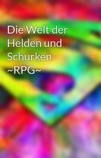 Die Welt der Helden und Schurken ~RPG~ by Dumiie